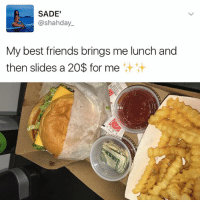 Friends, Memes, and Best: SADE'  @shahday.  My best friends brings me lunch and  then slides a 20$ for me Fact: According to a study if a friendship lasts longer than 7 years, it will last a lifetime