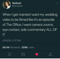 The Office, Pinterest, and Camera: Sadiyah  @straufiii  When I get married I want my wedding  video to be filmed like it's an episode  of The Office. I want camera zooms,  eye contact, side commentary ALL OF  IT  5/16/18, 3:12 PM  69.4K Retweets 209K Likes Pinterest: VIOLET