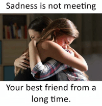 Best Friend, Memes, and Best: Sadness is not meeting  Your best friend from a  long time.