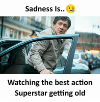 Memes, Best, and Old: Sadness Is..  Watching the best action  Superstar getting old Follow our new page - @sadcasm.co