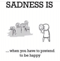 Happy, Dekh Bhai, and International: SADNESS IS  when you have to pretend  to be happy 😐