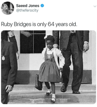 Tumblr, Blog, and Old: Saeed Jones  @theferocity  Ruby Bridges is only 64 years old whyyoustabbedme:   She's still out there fighting.