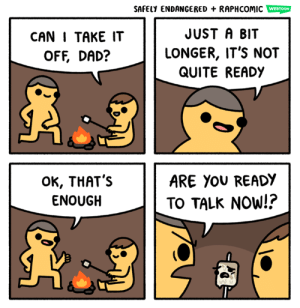 Dad, Memes, and Http: SAFELY ENDANGERED + RAPHCOMIC  WEBTOON  CAN I TAKE IT  OFF, DAD?  JUST A BIT  LONGER, IT'S NOT  QUITE READY  OK, THAT's  ENOUGH  ARE YOU READY  TO TALK NOW!? (http://safelyendangered.com/webtoon)