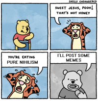 Nihilism: SAFELY ENDANGERED  SWEET JeSUS, PoOH  THAT's NOT HONEY  yOU'RE EATING  PURE NIHILISM  I'LL POST SOME  MEMES  )厂