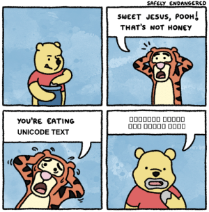 Jesus, Text, and Honey: SAFELY ENDANGERED  SWEET JESUS, PooH  THAT's NOT HONEY  yOU'RE EATING  UNICODE TEXT Displaying Unicode