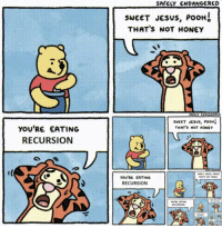 Jesus, Honey, and Will: SAFELY ENDANGERED  SWEET JESUS, Poong  THAT's NOT HONEY  sucer Jesus, PO。  THAT'S NOT HONEY  YOU'RE EATING  RECURSION  YOU'R EATING  RECURSION  RECURSON It will terminate. Trust me.