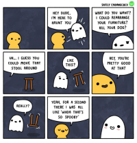 """<p>Appreciation when needed the most&hellip; via /r/wholesomememes <a href=""""http://ift.tt/2Awv0mr"""">http://ift.tt/2Awv0mr</a></p>: SAFELY ENDANGERED  WE  T0O  HEY DUDE,  I'M HERE TO  HAUNT YOU  WHAT DO YoU WANT?  I COULD REARRANGE  YOUR FURNITURE?  KILL YOUR DOG?  I/  UH... I GUESS YOU  COULD MOVE THAT  STOOL AROUND  LIKE  THIS?  HEY, YOU'RE  PRETTY G00D  AT THAT  YEAH, FOR A SECOND  THERE I WAS ALL  LIKE WHOA THAT'S  So SPOOKY  REALLY? <p>Appreciation when needed the most&hellip; via /r/wholesomememes <a href=""""http://ift.tt/2Awv0mr"""">http://ift.tt/2Awv0mr</a></p>"""