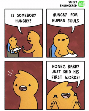 Hungry, Human, and Honey: SAFELY  ENDANGERED  WEB  TOON  IS SOMEBODY  HUNGRY?  HUNGRYFOR  HUMAN SOULS  HONEY, BARRY  JUST SAID HIS  FIRST WORDS! Barry speaks