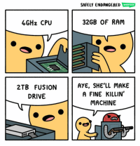 "Memes, Drive, and 🤖: SAFELY ENDANGERED WEBTOON  4GHz CPU  32GB OF RAM  2TB FUSION  DRIVE  AYE, SHE'LL MAKE  A FINE KILLIN  MACHINE ""Specs"""