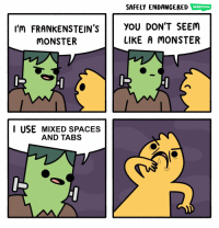 Monster, Spaces, and Don: SAFELY ENDANGERED WEBTOON  I'm FRANKENSTEIN'SYOU DON'T SEEM  LIKE A MONSTER  MONSTER  I USE MIXED SPACES  AND TABS Please don't! D: