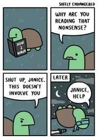 Shut Up, Help, and Nonsense: SAFELY ENDANGERED  WHY ARE YOU  READING THAT  NONSENSE?  HoW  INJA  SHUT uP, JANICELATER  THIS DOESN'T  INVOLVE YOU  JANICE,  HELP