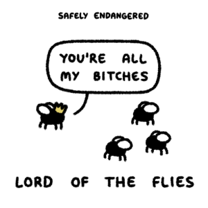 Lord of the Flies, Lord, and Photo: SAFELY ENDANGERED  YOu'RE ALL  МУ 8ITCHES  LORD OF THE FLIES Safely Endangered : Photo