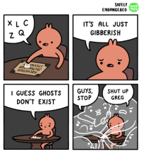 Memes, Ouija, and Shut Up: SAFELY  WEB  ENDANGERED  x L C  IT'S ALL JUST  Z Q  GIBBERISH  I GUESS GHOSTS  GUYS,  SHUT UP  STOP  GREG  DON'T EXIST :0 high res here: http://www.webtoons.com/en/comedy/safely-endangered/ep-165-ouija-/viewer?title_no=352&episode_no=165