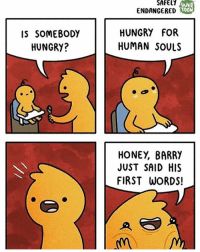 Hungry, Memes, and Taken: SAFELY  WEB  TOON  ENDANGERED  IS SOMEBODY  HUNGRY?  HUNGRY FOR  HUMAN SOULS  HONEY, BARRY  JUST SAID HIS  FIRST WORDS! (artist: @safely_endangered) most of the time it takes to upload a comic is mainly taken up by thinking of a suitable caption ...