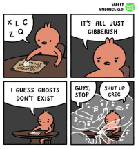 Memes, Shut Up, and Guess: SAFELY  WEB  TOON  ENDANGERED  XL C  IT'S ALL JUST  Z Q  GIBBERISH  GUESS GHOSTS  GUYS,  SHUT UP  STOP  GREG  DON'T EXIST like this if you love greg webcomics safelyendangered comics