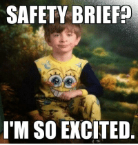 SAFETY BRIEF  I'M SO EXCITED