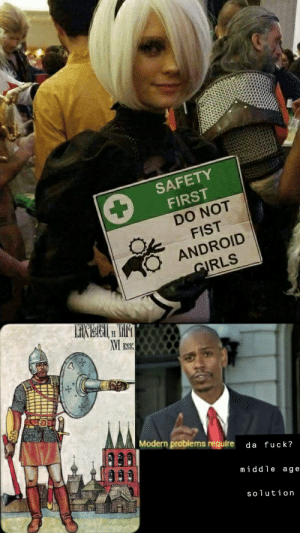 Science can fix anythings: SAFETY  FIRST  DO NOT  FIST  ANDROID  GIRLS  Modern problems require da fuck?  middle age  solution Science can fix anythings