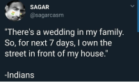 "Family, Memes, and My House: SAGAR  @sagarcasm  ""There's a wedding in my family  So, for next 7 days, I own the  street in front of my house.""  -Indians @sagarcasm is on Twitter !"