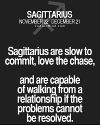 Love, Chase, and Free: SAGITARIUS  NOVEMBER 22-DECEMBER 21  Z o d i a c M i n d c o m  Sagittarius are slow to  commit, love the chase,  and are Capable  of froma  relationship  if the  problems cannot  be resolved Mar 30, 2017. If you have a partner, pretty harsh arguments and insults are possible. It isn't easy for you to find a mutual language with your partner, but don't be …....FOR FULL HOROSCOPE VISIT: http://horoscope-daily-free.net