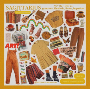 : SAGITTARIUS  NOV 22 DEC 21  generous, idealistic, funny, impatient  you can toutmeme me  WwYBERAGH  T HOMOPHOBc  SE  OR TRANSPHOBIC  wiEN YOU COULD  AUST DE QURT  Not  EAL/NE  INEAK  PATRICK KELLY  ART  mexas  MICH-ANGELA  ALaGARDO DAVINCE  Fonch bremsion  THINK YOu ARe  THE SWEETEST  THING  GUsh  sad  sad  sad  Sad  Hold on  @CATHARTICMEMEFAIRY  Ihave a meme for that