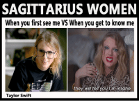 """ They will tell you I'm insane..."" - Taylor Swift Sagittarius ladies, don't forget to visit https://zodiacthing.com/store/sagittarius to shop for this holiday season beautiful sagittarius shirts! products come true to size: SAGITTARIUS WOMEN  When you first see me VS When you get to know me  facebook.com/ltsaSagittarfus Thing  they will tell you I'm insane  Taylor Swift "" They will tell you I'm insane..."" - Taylor Swift Sagittarius ladies, don't forget to visit https://zodiacthing.com/store/sagittarius to shop for this holiday season beautiful sagittarius shirts! products come true to size"