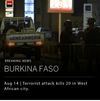 Fire, Memes, and News: SAHAM  GENDARMERIE  BREAKING NEWS  BURKINA FASO  Aug 14 Terrorist attack kills 20 in West  African city. Twenty people were killed when gunmen opened fire outside a popular restaurant in the capitol of African country Burkina Faso. A jihadist attack killed 30 people in a café nearby just last year. Details are still emerging, however, officials fear that an al-Qaeda affiliate is responsible for the attack.