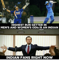 Memes, Run, and Congratulations: SAHARA  INDIA  HIGHEST RUN GETTER IN  MEN'S AND WOMEN'S ODIs IS AN INDIAN  ORK  LONDON  GENEVA  INDIAN FANS RIGHT NOW Congratulations Mithali Raj on reaching the landmark.