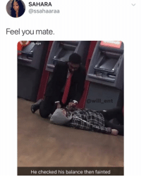 Being Alone, Memes, and Shopping: SAHARA  @ssahaaraa  Feel you mate  @will _ent  He checked his balance then fainted You're not alone, especially after the big shopping spree and student loans