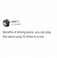 Being Alone, Driving, and Relatable: Sahil  @_Sahiii  Benefits of driving alone: you can play  the same song 10 times in a row what song do you currently have on repeat? (via: @_preetsahil_)