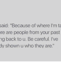 """Yep, the enemy always tries to bring your past friends back around at your low season, To entice you to go back!!! Don't!! Stop trying to hang on to your past while growing! Say BYE BYE! What God has for you is HUGE! Soooooo much better than what you left behind!!! I promise you that!!! Goodnight y'all! Love y'all! Praying over you tonight! realtalkkim realtalk god future YouAreGoingSomewhere: said: """"Because of where I'm ta  ere are people from your past  ng back to u. Be careful. I've  dy shown u who they are."""" Yep, the enemy always tries to bring your past friends back around at your low season, To entice you to go back!!! Don't!! Stop trying to hang on to your past while growing! Say BYE BYE! What God has for you is HUGE! Soooooo much better than what you left behind!!! I promise you that!!! Goodnight y'all! Love y'all! Praying over you tonight! realtalkkim realtalk god future YouAreGoingSomewhere"""