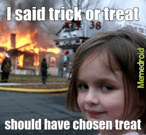 candy - Meme by wingedfreedom93 :) Memedroid: said trick or treat  should have chosen treat candy - Meme by wingedfreedom93 :) Memedroid