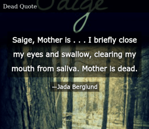 SIZZLE: Saige, Mother is . . . I briefly close my eyes and swallow, clearing my mouth from saliva. Mother is dead.