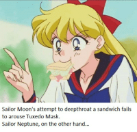 """I wish I had a cock,"" Neptune thought, ""so I could facefuck that little slut."": Sailor Moon's attempt to deepthroat a sandwich fails  to arouse Tuxedo Mask.  Sailor Neptune, on the other hand... ""I wish I had a cock,"" Neptune thought, ""so I could facefuck that little slut."""