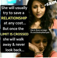 Memes, Never, and Back: SAIM  She will usually  try to save a  RELATIONSHIP  at any cost...  But once the  Like & Share our page  Fb.comlfeelmyheartpain  LIMIT IS CROSSED  she will walk  away & never  look back.