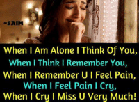 Missing U: -SAIM  When I Am Alone I Think Of You,  When I Think I Remember You,  When I Remember U I Feel Pain,  When I Feel Pain I Cry,  When I Cru I Miss U Veru Much!