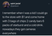 My dollar doesn't go as far as it used to.: saint jasiel  @jaeleon  I remember when I was a kid Icould go  to the store with $1 and come home  with 3 bags of chips 2 candy bars 6  packs of starburst and a cold drink.  nowadays they got cameras  everywhere My dollar doesn't go as far as it used to.