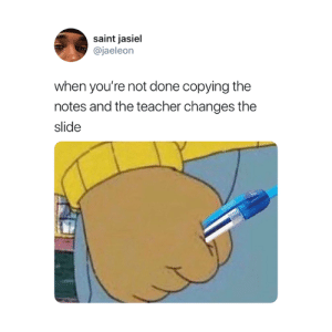 Teacher, The Worst, and Saint: saint jasiel  @jaeleon  when you're not done copying the  notes and the teacher changes the  slide The worst 😅
