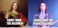 We are gathered here today to get through this thing called life.: SAINT JOHN  SAINTIOHN THE  THE BELOVED  D  CatholicMemes.CO We are gathered here today to get through this thing called life.