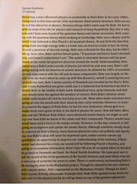 "The most genius Rick Roll of all time from this student..: Sairam Gudiseva  period  Never has a man influenced physics so profoundly as Niels Bohr in the early 1900's  Going back to this time period, little was known about atomic structure; Bohr set out  to end the obscurity of physics. However,things didn't come easy for Bohr. He had to  give up most of his life for physics and research of many hypothesis. But, this is why  you and I have even heard of the quantum theory and atomic structures. Bohr came  up with his quantum theory while studying at Cambridge. Bohr was a skeptic and he  never truly believed in Max Planck's old quantum theory. He put forth the idea that  going from one high-energy orbit o a lower one, an electron could, in fact, be trying  to emita quantum of discrete energy. Bohr was criticized for this idea, but he didn't  let up. Soon after, Bohr said his famed quote, ""If quantum mechanics hasn't shocked  you, you haven't understood it yet."" This quote isextremely famous and has gone  own a  the motto for quantum physicist around the world. Understandably, Bohr  ever won a Nobel prize outside of physics (of which he only won one). Bohr's still  going strong with his theories on atomic structure; he allowed for 100's of scientists  to fully experiment with the cell and its many components. Bohr was largely on the  run from the Nazi's when he came up with this discovery, which is amazing because  around this time, Bohn's home country of Denmark was invaded by the Nazi's. Bohr  d Ernest Rutherford are given credit, but it is believed that Rutherford decided to  desert Bohr in the middle of their work. Rutherford once, quite famously said that  you should never bet against the wonders of science. Niels Bohr's famous career  never really kicked off until he was forty years old. Most other major scientists were  going all over the world with their ideas by their early twenties. However, in order  to preserve the legacy of Niels Bohr, he has his own institution, whose goal is t  make many more great strides in the field of physics for years. How did Bohr affect  you and me? Without Niels Bohrs' more advanced atomic theory, we might as well  cry over how little we  know of the atoms and their compounds. Physics would have  been such a force in the todays society. However, to this day, research is still  going on to improve and update the atomic theory. Although scientists clearly want  to improve on Bohr's theory, many famous physicists come out publicly and openly  say that Bohr's ideas will never be improved upon todays society cannot say  goodbye to an opportunity to improve our understanding of the sciences. If Bohr  ever had silenced his critics, we would still be following Planck's theories, and  going on incomplete information. Bohr's later life was all occupied when he decided  to go back to Denmark and head the Royal Danish Academy. His main goal  was to  tell the world of the of the greatness of the Danish Sciences and most likely educate  a new crop of scientists for years to come. There is controversy surrounding Bohr's  during his stint in the Manhattan project. Though he claimed to be anti-violence  and a peace-seeker, Bohr engineered on the Manhattan Project. Though he didn't  hurt anyone directly, thousands of people died. Neils Bohr opened many doo  for  and I in the physics world, he will go down as one of the greatest physicists. The most genius Rick Roll of all time from this student.."