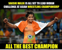 All the best India!: SAKSHI MALIK IS ALL SETTOLEAD INDIAN  CHALLENGE ATASIAN  WRESTLING CHAMPIONSHIP  NIYO  ALL THE BEST CHAMPION All the best India!