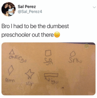 Friends, Memes, and 🤖: Sal Perez  @Sal_Perez4  Bro I had to be the dumbest  preschooler out theree  chRie  Dimn  sD  go Hey since you always see @kalesalad in ur explore tab and so many of ur friends already follow, you might as well go ahead and just follow me now