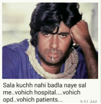 Memes, Hospital, and Patient: Sala kuchh nahi badla naye sal  me..vohich hospital....vohich  opd..vohich patients...  9:51 AM