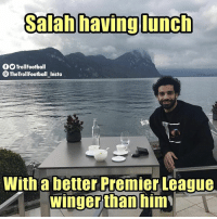 😂😂 Savage!: Salab havig lunch  9TrollFootball  TheTrollFootball Insta  With a better Premier League  winger  than him 😂😂 Savage!