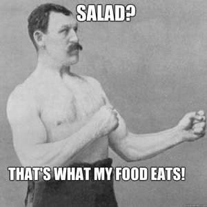 Food, Meme, and Com: SALAD?  THATS WHAT MY FOOD EATS!  quickmeme.com Salad | Overly Manly Man | Know Your Meme