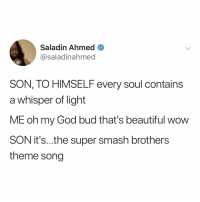 Beautiful, God, and Oh My God: Saladin Ahmed  @saladinahmed  SON, TO HIMSELF every soul contains  a whisper of light  ME oh my God bud that's beautiful wow  SON it's..the super smash brothers  theme song oh wow