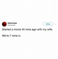 Movie, Girl Memes, and Wife: Salamingia  @salamingia  Follow  Started a movie 45 mins ago with my wife.  We're 7 mins in. What? I have a lot of questions