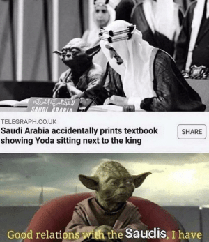 Yoda, Good, and Saudi Arabia: SALDI ARARUA  TELEGRAPH.CO.UK  Saudi Arabia accidentally prints textbook  showing Yoda sitting next to the king  SHARE  Good relations with the Saudis, I have But with no ketamine though