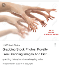 Free, Image, and Images: SALES  50% OFF  or write your text here  123RF Stock Photos  Grabbing Stock Photos. Royalty  Free Grabbing Images And Pict...  grabbing: Many hands reaching big sales  Images may be subject to copyright. <blockquote><p>Found this stock image and thought it belonged here</p></blockquote>