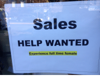 Yes, I would like to experience full time female.: Sales  HELP WANTED  Experience full time female Yes, I would like to experience full time female.