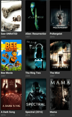 Bee Movie, Saw, and The Ring: SAll  POLTERGEIST  Saw UNRATED Alien: Resurrectior Poltergeist  2004  1997  2015  the  ring  tu  T H  Bee Movie  2007  The Ring Two  2005  The Mist  2007  MAMA  SPECTRAL  A DARK SONG  A Dark Song  2016  Spectral (2016) Mama  2016  2013 Browsing the horror section and came across the scariest film of all time